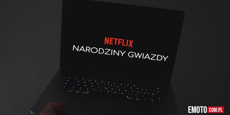 Narodziny Gwiazdy Netflix